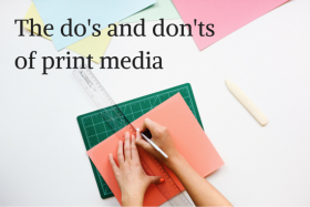 The do's and don'ts of print media
