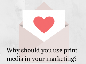 Why should you use print media in your marketing?