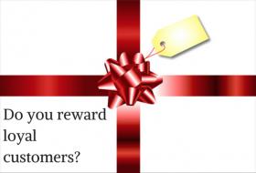 Do you reward loyal customers?